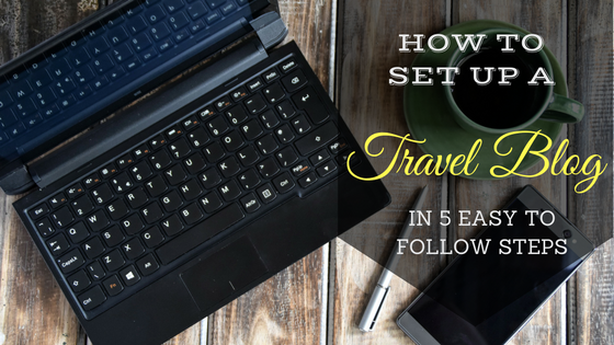 HOW TO SET UP YOUR TRAVEL BLOG IN 5 EASY TO FOLLOW STEPS
