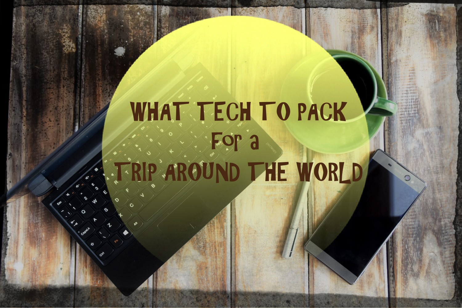 What tech to pack for a trip around the world