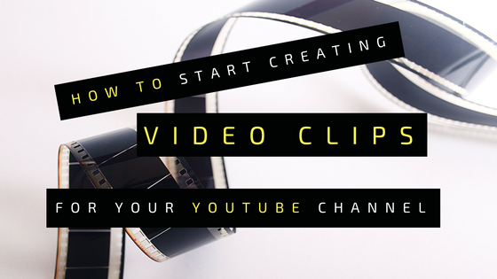 Guide on how to start creating video clips for your youtube channel