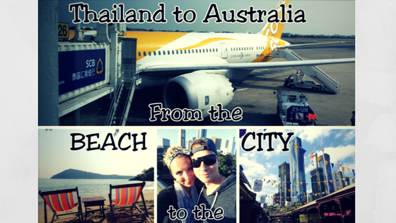 Goodbye Thailand and Welcome to Australia!