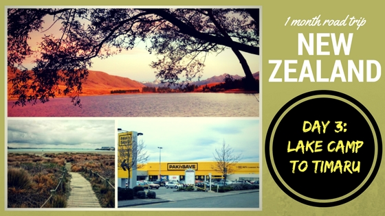 NEW ZEALAND ROAD TRIP DAY THREE: Lake Camp – Timaru