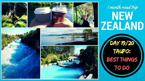 NEW ZEALAND ROADTRIP DAY 19 & 20: Taupo