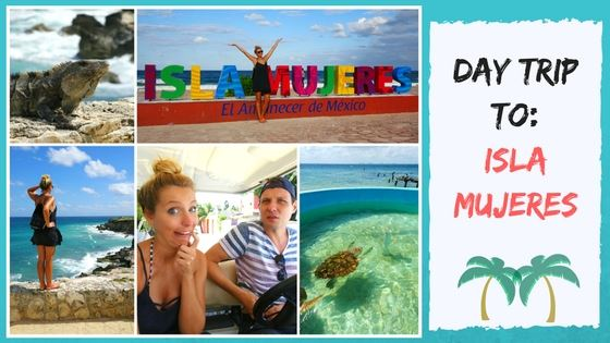 ISLA MUJERES – THE PERFECT DAY TRIP FROM CANCUN