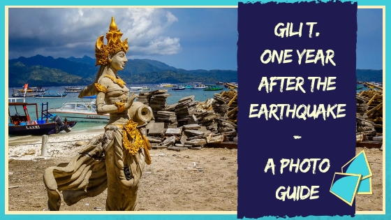 GILI TRAWANGAN ONE YEAR AFTER THE EARTHQUAKE – A PHOTO GUIDE