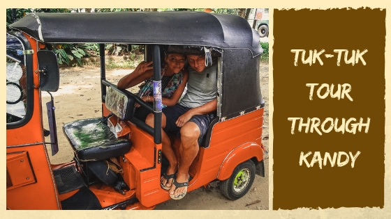 KANDY SIGHTSEEING TOUR BY TUK TUK – GUIDE ON THINGS TO SEE AND DO