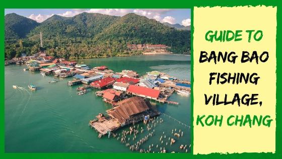 GUIDE: BANG BAO FISHING VILLAGE, KOH CHANG